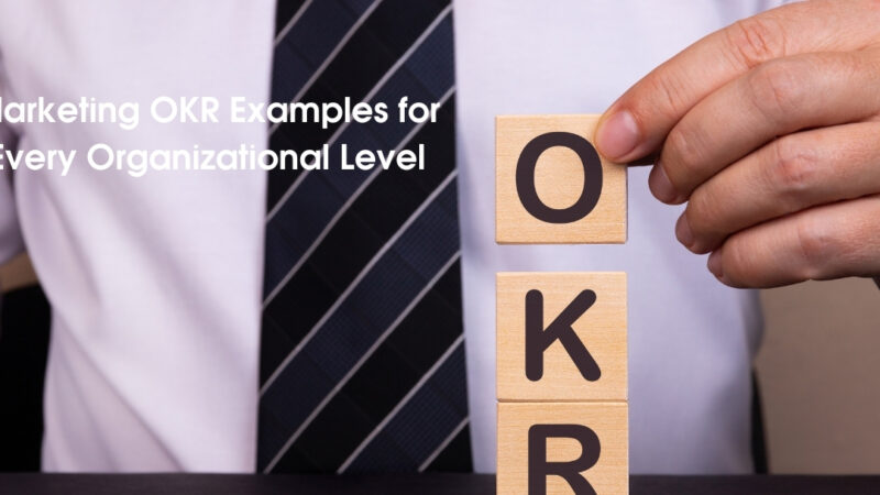 Understanding Marketing OKR Examples for Every Organizational Level
