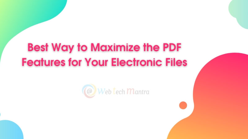 The Best Way to Maximize the PDF Features for Your Electronic Files