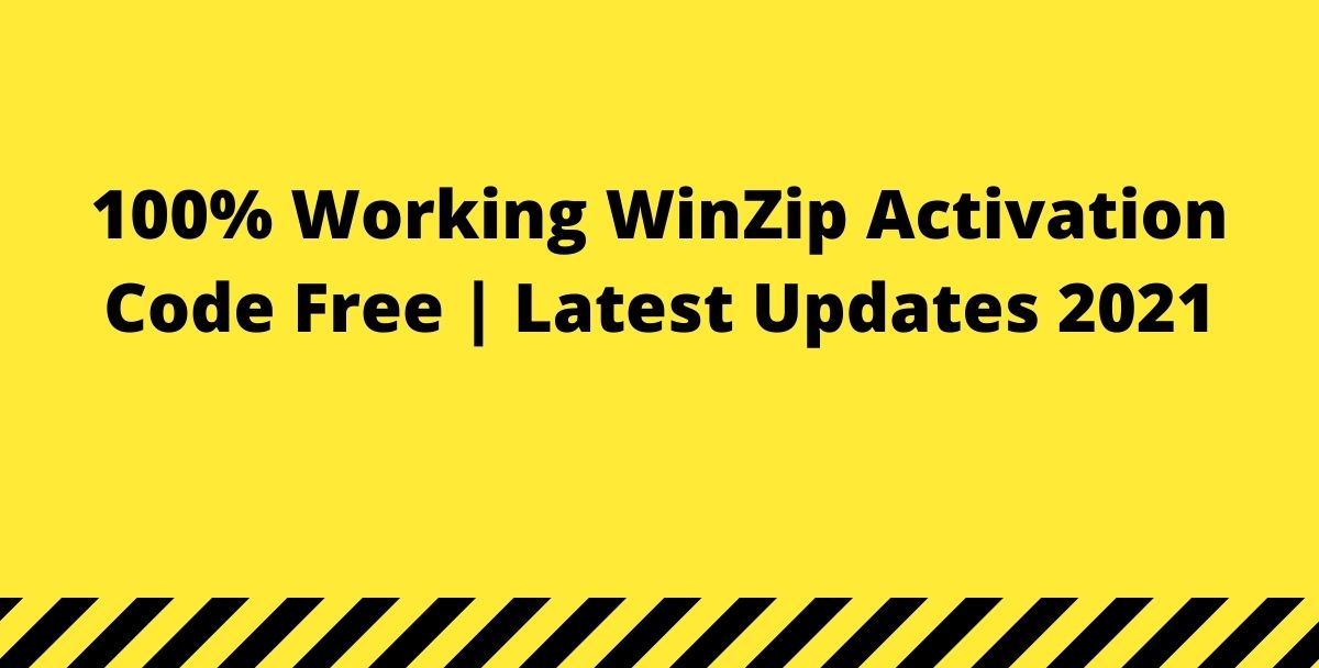 100% Working WinZip Activation Code Free   Latest Updates 2021