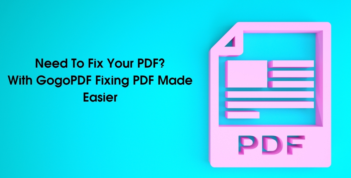 Need To Fix Your PDF? With GogoPDF Fixing PDF Made Easier