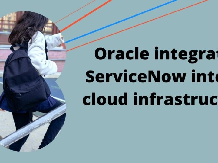 Oracle integrates ServiceNow into its cloud infrastructure