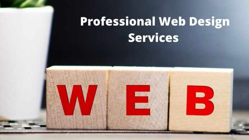 Professional Web Design Services – 2021 | Needs And Importance | Latest Trends And Updates