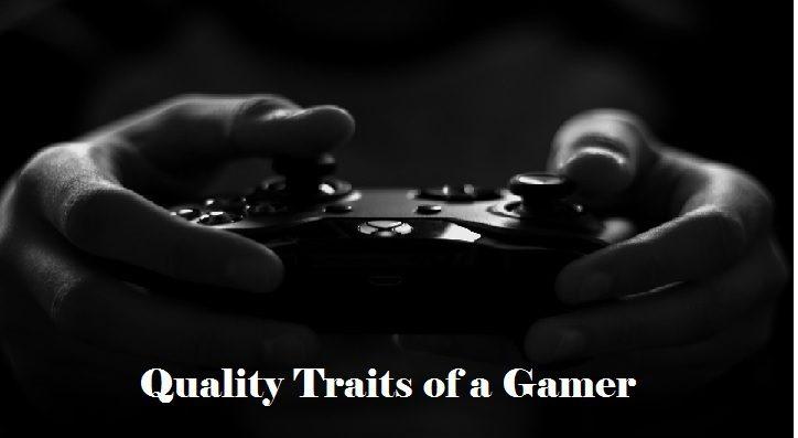Quality Traits of a Gamer