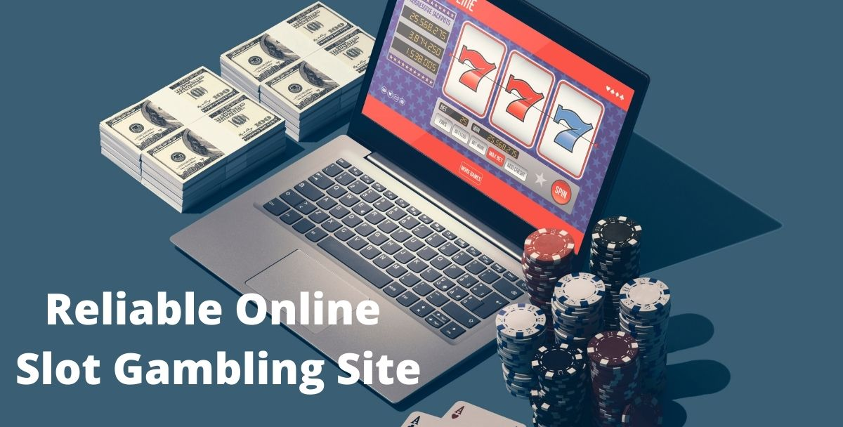 Top-Grade Bonuses That Are Provided By A Reliable Online Slot Gambling Site
