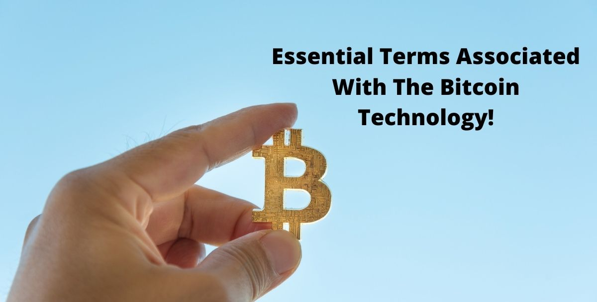 Essential Terms Associated With The Bitcoin Technology!