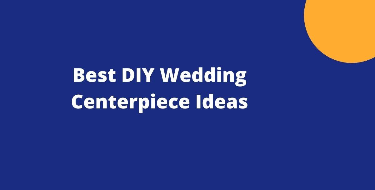 Best DIY Wedding Centerpiece Ideas