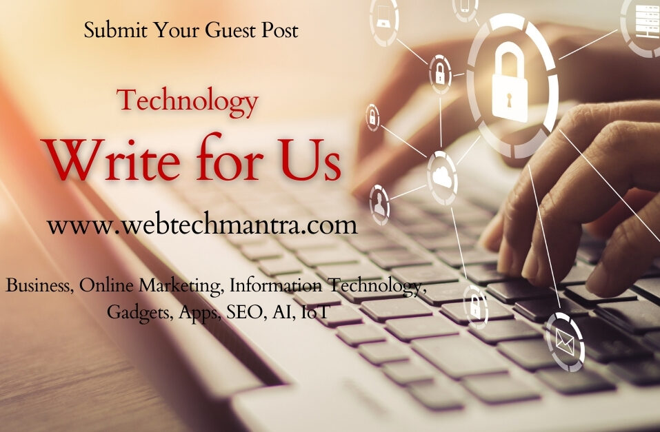 Technology Write For Us (Guest Post) – Business, Information Technology (IT), Gadgets, Apps, AI, IoT