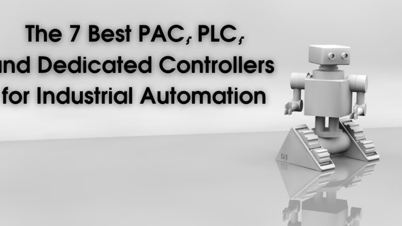The 7 Best PAC, PLC, and Dedicated Controllers for Industrial Automation