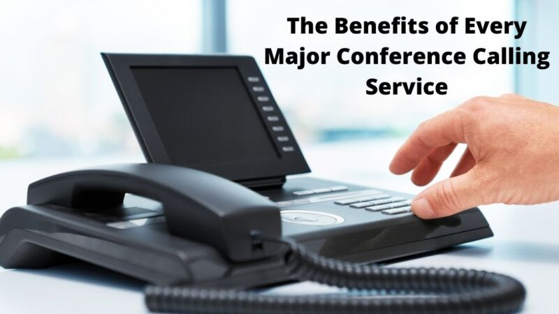 The Benefits of Every Major Conference Calling Service