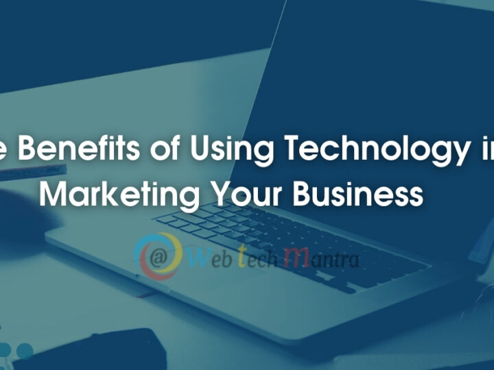 The Benefits of Using Technology in Marketing Your Business