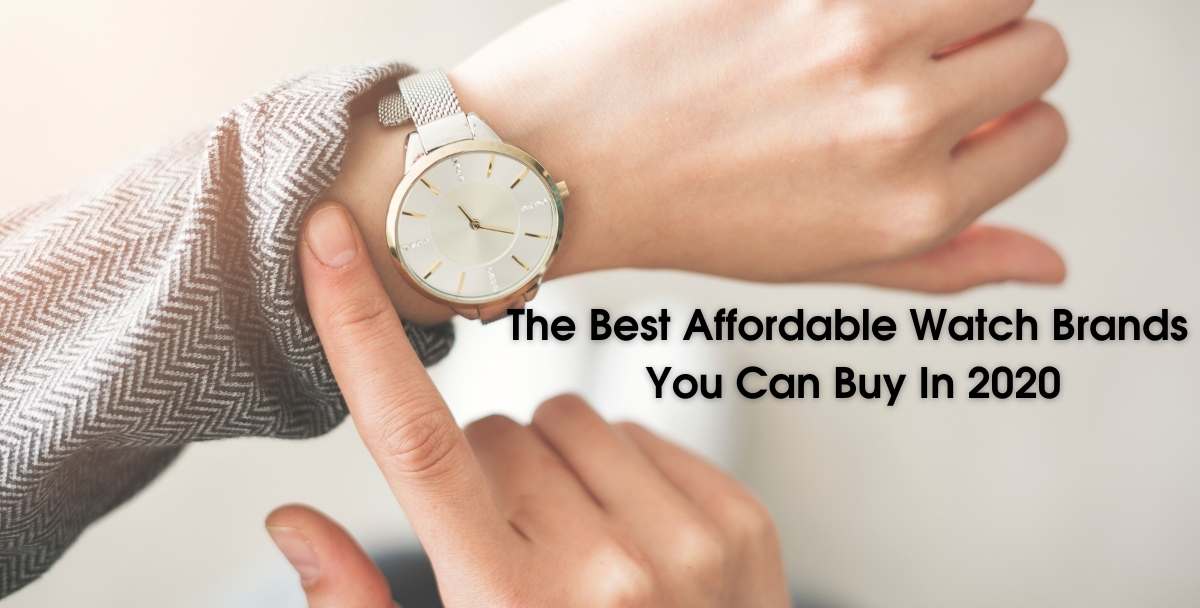 The Best Affordable Watch Brands You Can Buy In 2020
