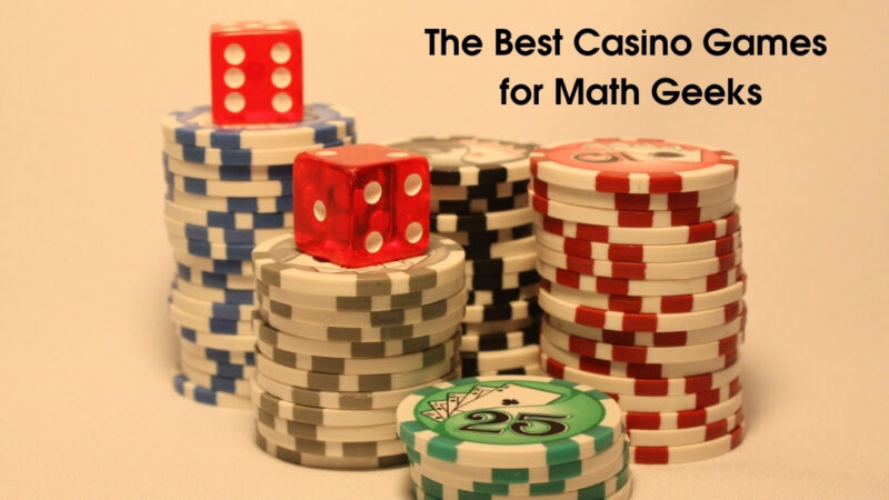 The Best Casino Games for Math Geeks