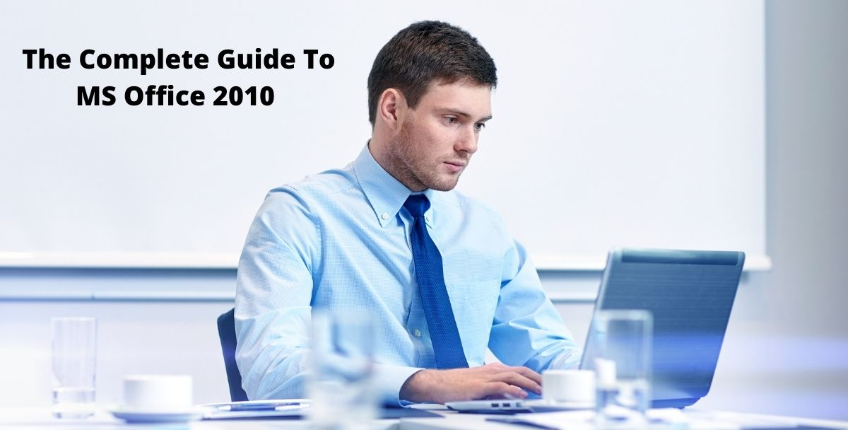 The Complete Guide To MS Office 2010 | Microsoft Office 2010 | Brief Guide