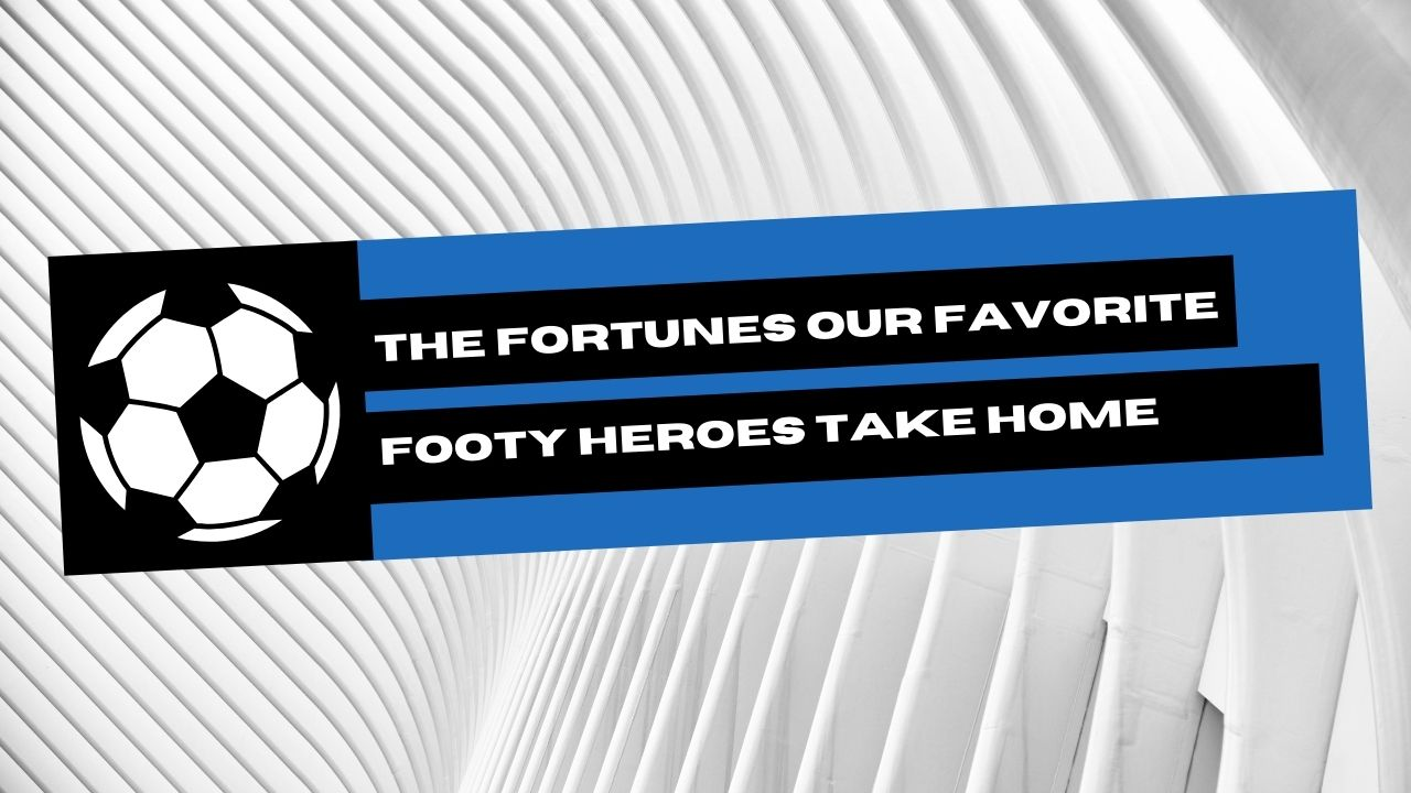 The Fortunes Our Favorite Footy Heroes Take Home