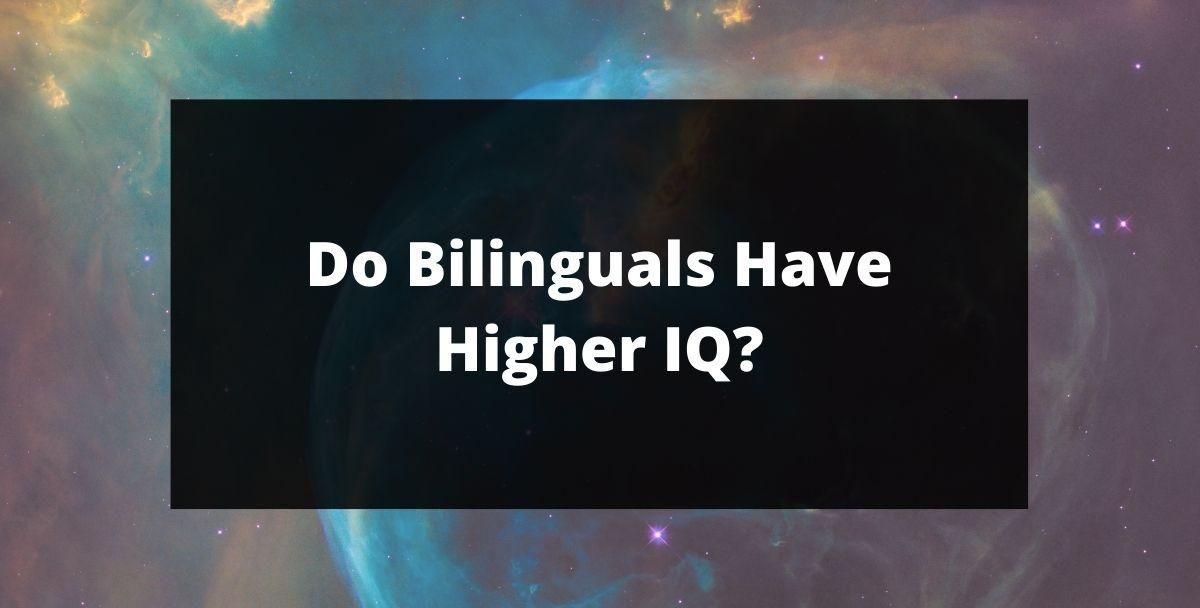 Do Bilinguals Have Higher IQ?