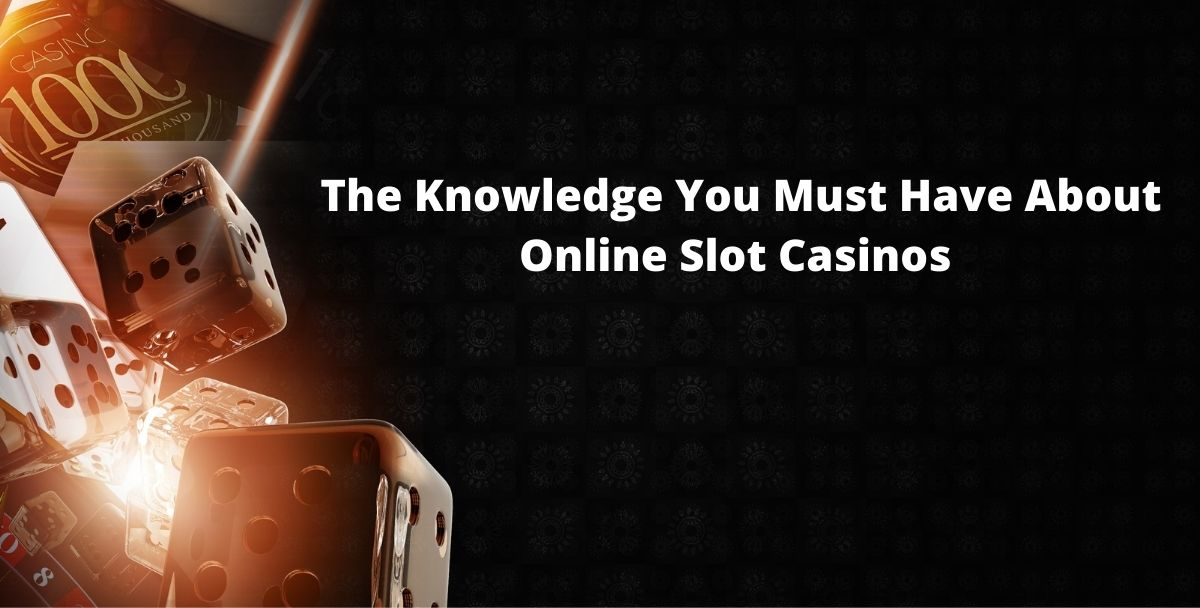 Guide- The Knowledge You Must Have About Online Slot Casinos