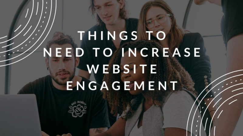 Things to need to increase website engagement