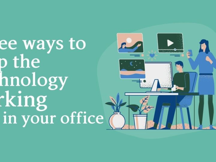 Three ways to keep the technology working well in your office
