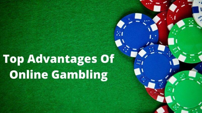 Top Advantages Of Online Gambling