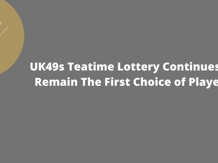 UK49s Teatime Lottery Continues to Remain The First Choice of Players