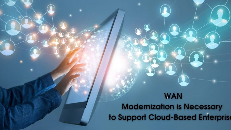 WAN Modernization is Necessary to Support Cloud-Based Enterprises