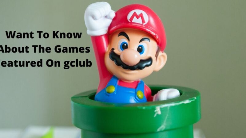 Want To Know About The Games Featured On gclub? Read This Article To Find Out!