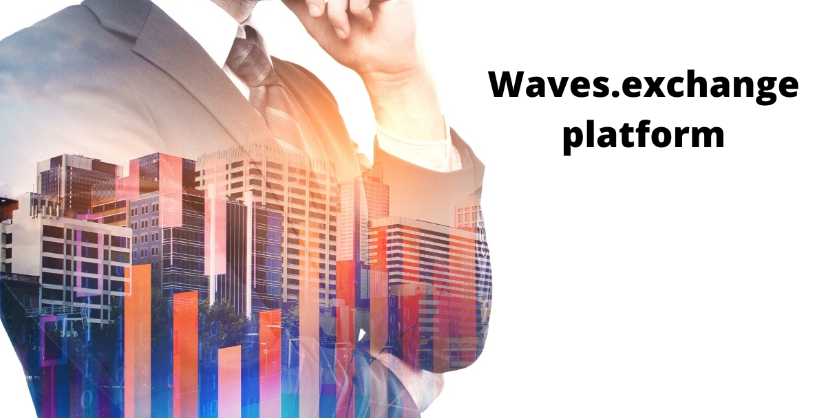 Why should Waves.exchange platform Be Used To Trade