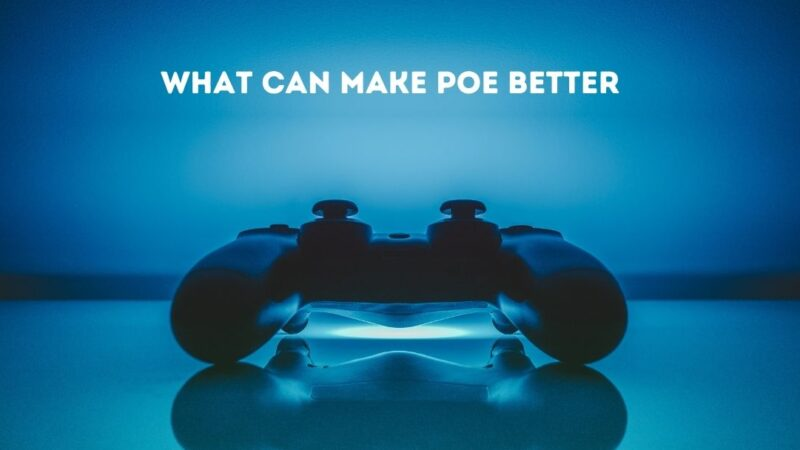 What Can Make PoE Better