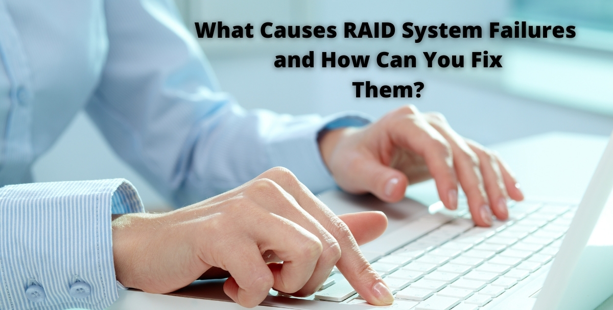 What Causes RAID System Failures and How Can You Fix Them?