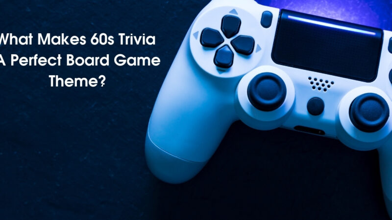 What Makes 60s Trivia A Perfect Board Game Theme?
