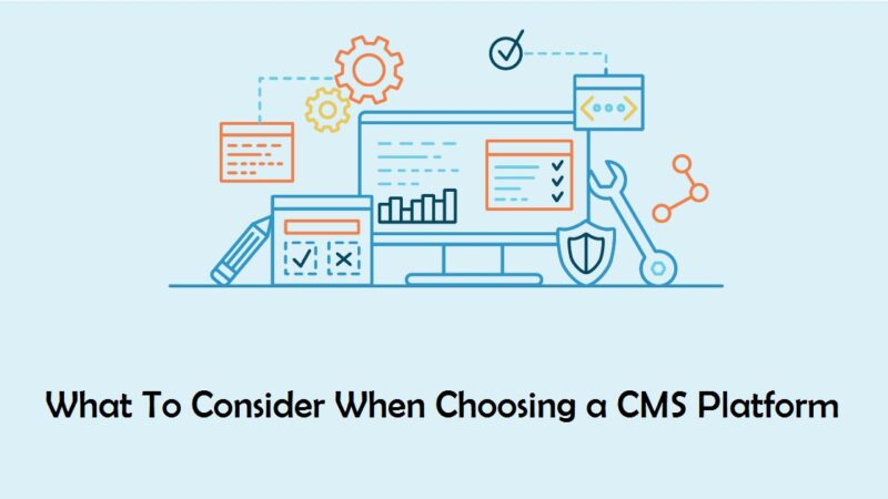 What To Consider When Choosing a CMS Platform