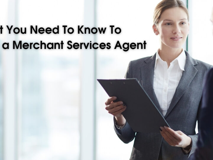 What You Need To Know To Become a Merchant Services Agent