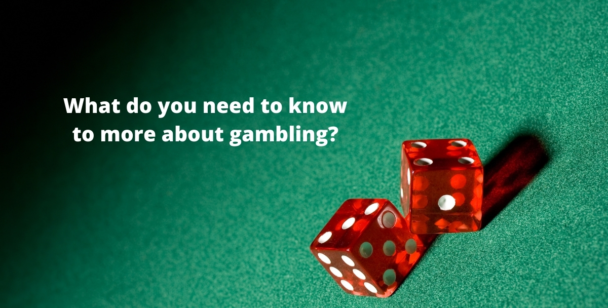 What do you need to know to more about gambling?