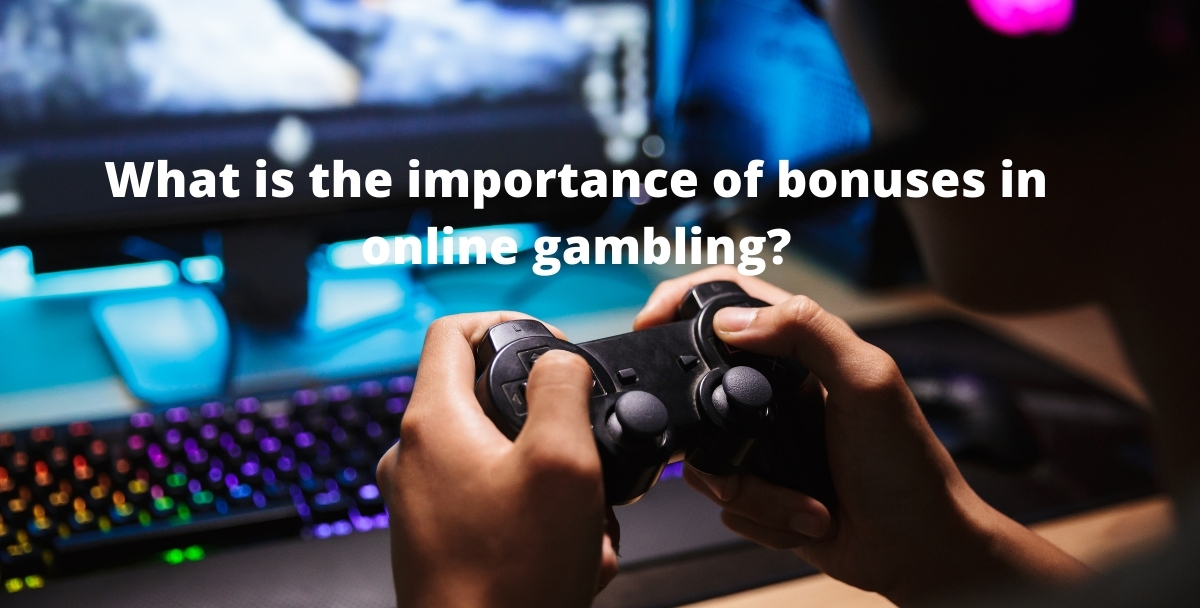 What is the importance of bonuses in online gambling?