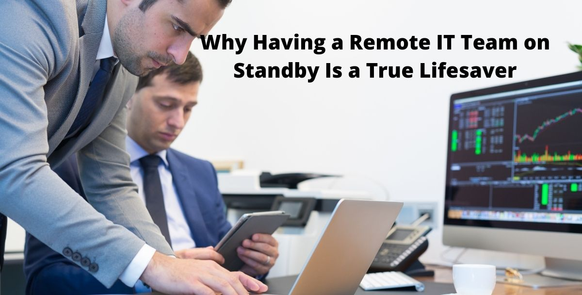 5 Reasons Why Having a Remote IT Team on Standby Is a True Lifesaver