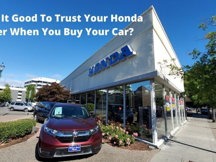 Why Is It Good To Trust Your Honda Dealer When You Buy Your Car?