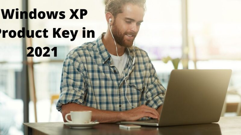 100% Working Windows XP Product Key in 2021 | Latest Updates