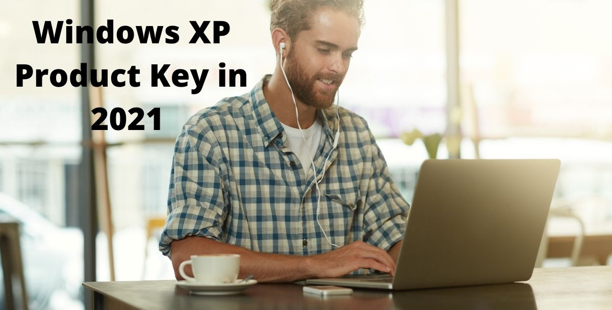 100% Working Windows XP Product Key in 2021   Latest Updates