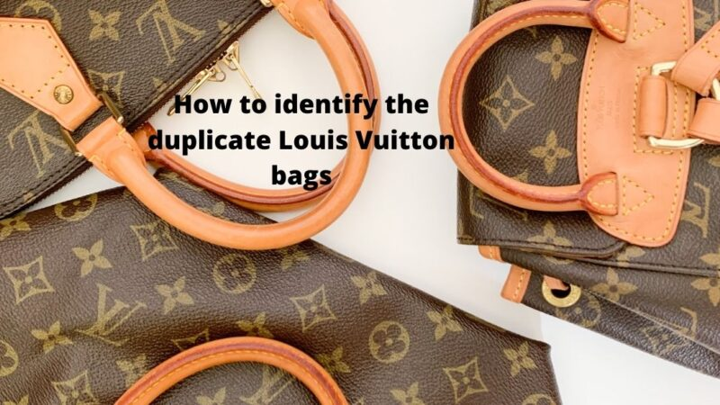 How to identify the duplicate Louis Vuitton bags