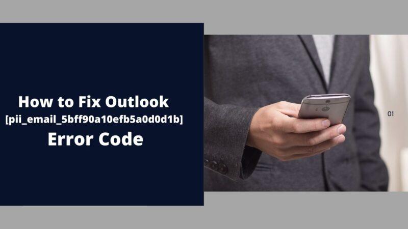How to Fix Outlook [pii_email_5bff90a10efb5a0d0d1b] Error Code