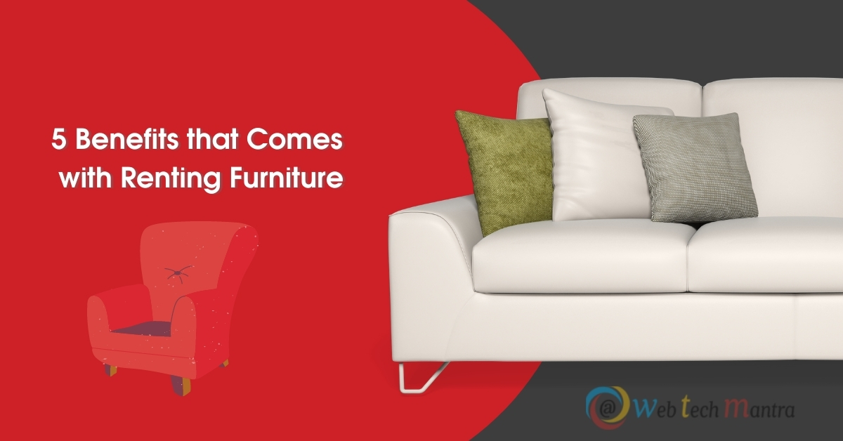 5 Benefits that Comes with Renting Furniture